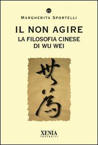 Il non agire. La filosofia cinese di Wu wei